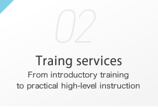Traing services From introductory training to practical high-level instruction